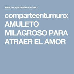 comparteentumuro: AMULETO MILAGROSO PARA ATRAER EL AMOR