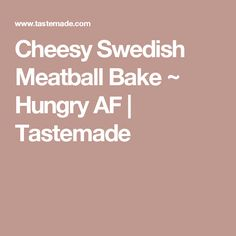 Cheesy Swedish Meatball Bake ~ Hungry AF | Tastemade