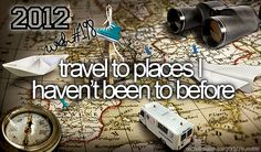 Travel to places I haven't been to before.