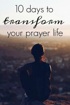 10 days to transform your prayer life, prayer life, prayer