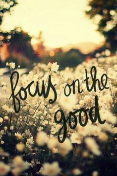 "Believe that everything will work out. | ""Focus on the good."""