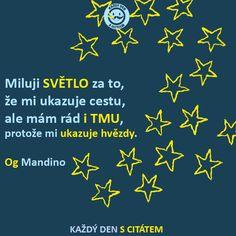 Miluji SVĚTLO za to, že mi ukazuje cestu, ale mám rád i TMU, protože mi ukazuje hvězdy. Og Mandino | citáty o životě Flag, Humor, Learning, Logos, Quotes, Quotations, Humour, Moon Moon, Qoutes