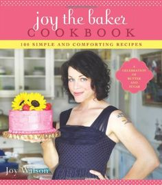 Joy the Baker Cookbook: 100 Simple and Comforting Recipes by Joy Wilson http://smile.amazon.com/dp/1401310605/ref=cm_sw_r_pi_dp_drEkub0FEGRPZ