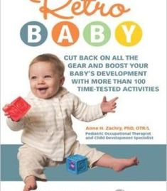 Retro Baby: Cut Back On All The Gear And Boost Your Baby'S Development With More Than 100 Time-Tested Activities PDF