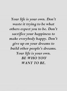342 Motivational Inspirational Quotes About Life - Positive Quotes Amazing Quotes, Great Quotes, Quotes To Live By, Quotes About Myself, Living For Yourself Quotes, Not Happy Quotes, Quotes For My Daughter, Living The Dream Quotes, Happy For You Quotes