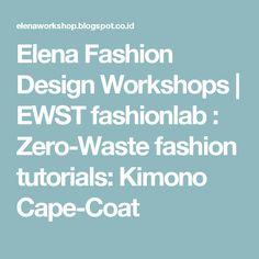 Elena Fashion Design Workshops   EWST fashionlab  : Zero-Waste fashion tutorials: Kimono Cape-Coat