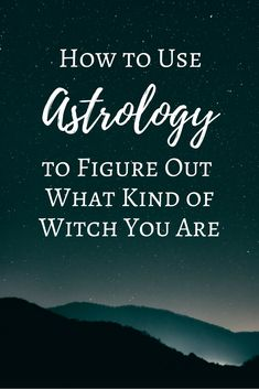 How to Use Astrology to Figure Out What Kind of Witch You Are | The Witch of Lupine Hollow