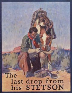 The last drop from his Stetson, Vintage Advertisement from Stetson Hat Company Artist Lon Megargee. Vintage Advertisements, Vintage Ads, Vintage Posters, Bicicletas Raleigh, Western Signs, Western Theme, Cowboy Pictures, Vintage Cowgirl, West Art