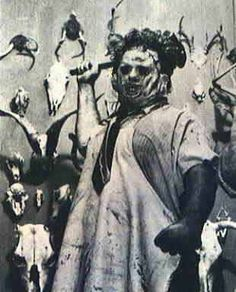 The Texas Chainsaw Massacre - Great horror flick. Ironically, I met Gunnar Hansen once and found him to be one of the kindest, most gentle-natured guys I'd ever met.