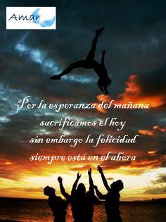 Por la esperanza del mañana  sacrificamos el hoy sin embargo la felicidad  siempre está en el ahora