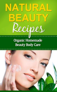 Natural Beauty Recipes: Organic Homemade Beauty Body Care
