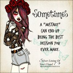 """""""Sometimes a """"mistake"""" can end up being the best decision you ever make."""" ~Mandy Hale ༺ß༻"""