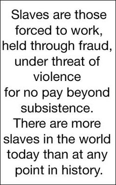 27 million people are in slavery right now! i am tired of being silent. open your ears, hear their cries! help us END IT! we have a voice its our choice lets END IT now!