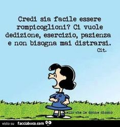 … non bisogna mai distrarsi… Achtung Baby, Lucy Van Pelt, Love List, Charles Bukowski, Funny Moments, Vignettes, Good To Know, Have Fun, Funny Pictures