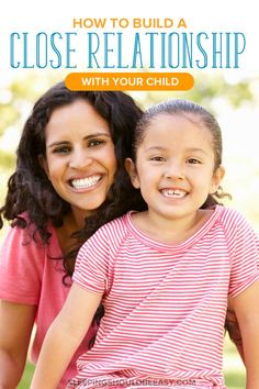 Want to remain close to your kids well into their adulthood? Here's how to build a close relationship with your child, starting now.