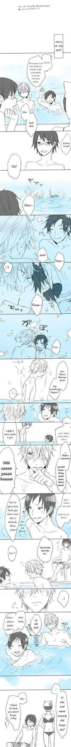 Ahaha~ Izaya, you're so adorable!! XD ...I wish I could do this, too-- if only water wasn't so hard to move around in! :3