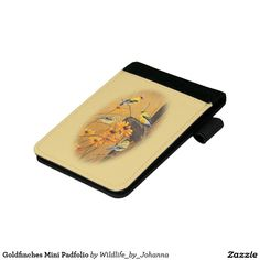"""Goldfinches Mini Padfolio. Designed and created from original oil painting """"Golden Treasures"""" by Johanna Lerwick Wildlife/Nature Artist."""