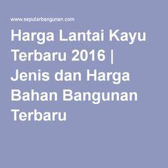 Harga Lantai Kayu Terbaru 2016   Jenis dan Harga Bahan Bangunan Terbaru