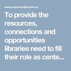 To provide the resources, connections and opportunities libraries need to fill their role as centers of cultural and civic life.