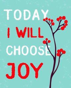 Today I will choose Joy.