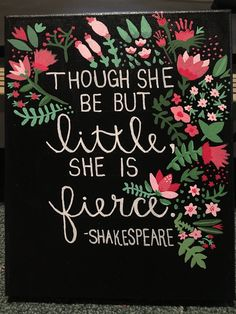 """""""Though she be but little, she is fierce"""" -Shakespeare hand painted canvas    By…"""