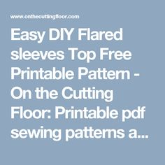 Easy DIY Flared sleeves Top Free Printable Pattern - On the Cutting Floor: Printable pdf sewing patterns and tutorials for women | On the Cutting Floor: Printable pdf sewing patterns and tutorials for women