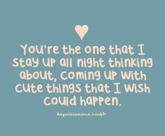 Youre the one i stay up thinking about love love quotes quotes relationships quote girl boy relationship guy relationship quotes picture quotes love picture quotes love images Cute Couple Quotes, Quotes For Him, Quotes To Live By, Me Quotes, Funny Quotes, Romance Quotes, Cute Guy Quotes, Cute Couple Things, Cute Boy Things