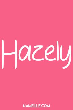 Hazley I Super Cute Baby Names For Girls Nameille