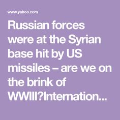 Russian forces were at the Syrian base hit by US missiles – are we on the brink of WWIII?International Business Times