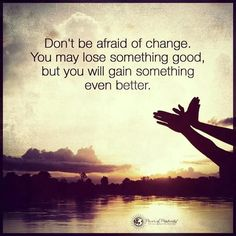#change #lifequotes #gainsomethingbetter #dontbeafraid