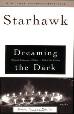 Amazon.com: Dreaming the Dark : Magic, Sex, and Politics (0046442010375): Starhawk:   Definitely an interesting book, delving into the psychology of magical work and meditation.