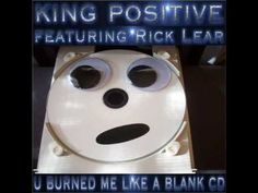 """U Burned Me Like A Blank Cd""  is the  title track from King Positive featuring Rick Lear.  It's the story of a good love gone bad, very bad!!  Copyright 2009  Top Angel Music"