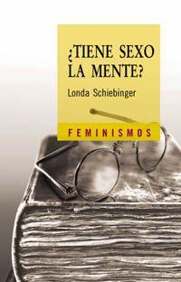 ¿Tiene sexo la mente?: las mujeres en los orígenes de la ciencia / Schiebinger, Londa.Madrid : Cátedra, 2004 -- S7-G-160