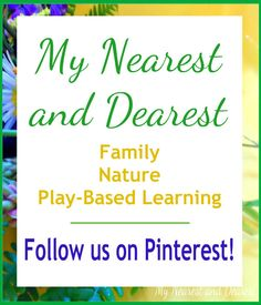 Follow My Nearest and Dearest on Pinterest! We're inspired by nature and fans of learning through play.