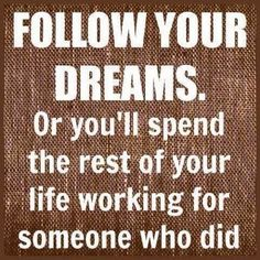 I don't really think it's that bad to work for someone else, especially someone who followed his dream... but anyhow... following dreams is good. But what are the dreams.. that's more tricky! #mondaytoughts