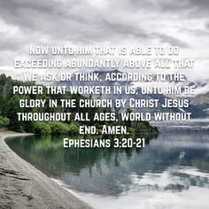 Now unto him that is able to do exceeding abundantly above all that we ask or think, according to the power that worketh in us, Unto him be glory in the church by Christ Jesus throughout all ages, wor Prayer Scriptures, Bible Verses, Christian Life, Christian Quotes, Amplified Bible, Greatest Mysteries, In Christ Alone, King Jesus, Jesus Christ