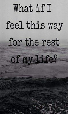 I have definitely had that fear before. What If I Feel This Way Forever quotes anxiety panic broken hearted quote sad hurt depressed depression Sad Quotes, Life Quotes, Inspirational Quotes, Death Quotes, Despair Quotes, Sadness Quotes, Sad Poems, Anxiety Quotes, Hurt Quotes