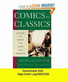 Comics to Classics A Guide to  for Teens and Preteens (9780140237122) Arthea J. S. Reed, Jim Trelease , ISBN-10: 0140237127  , ISBN-13: 978-0140237122 ,  , tutorials , pdf , ebook , torrent , downloads , rapidshare , filesonic , hotfile , megaupload , fileserve