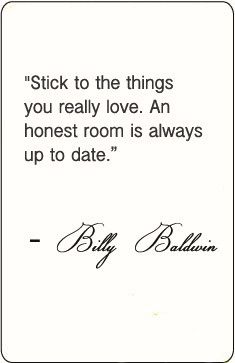 """Stick to the things you really love. An honest room is always up to date."" - Billy Baldwin #interiorquote"