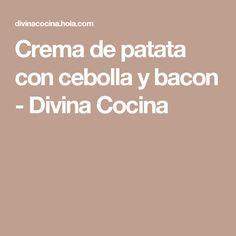 Crema de patata con cebolla y bacon - Divina Cocina