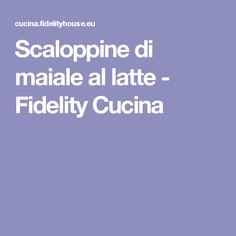 Scaloppine di maiale al latte - Fidelity Cucina