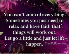 Relax and have faith.