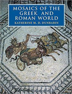 Mosaics of the Greek and Roman World: Amazon.co.uk: Katherine M. D. Dunbabin: 9780521002301: Books