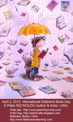 © Peter H REYNOLDS (Author & Artist. USA) ... April 2, 2012, International Children's Book Day ... Boy with pet dog sheltered by an umbrella reading as a rain of books descends!...  Definitely want a strong umbrella for that day - pfb :-) His blog:  http://stellarcafe.blogspot.com/ ... Pin from the Primary Source.