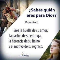 ¿Sabes quién eres para Dios? Te lo diré: Eres la huella de su amor, la pasión de…