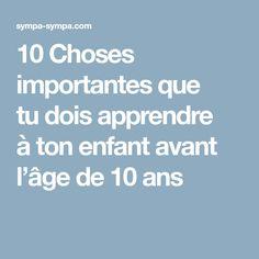 10Choses importantes que tudois apprendre àton enfant avant l'âge de10ans