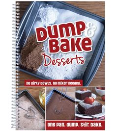 Dump & Bake Desserts (One Pan. Dump. Stir. Bake)