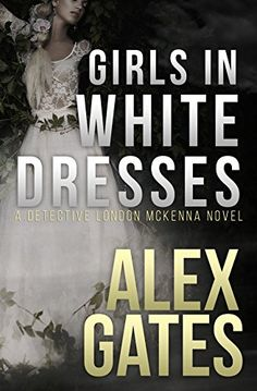 Girls In White Dresses: A Detective London McKenna Novel by [Gates, Alex] True Crime Books, Girls White Dress, Romantic Evening, Beautiful Book Covers, Thriller Books, Free Kindle Books, Free Reading, Book Publishing, Book Lists