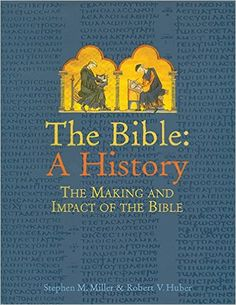 The Bible: A History: The Making and Impact of the Bible: Stephen M. Miller: 9781561484140: Amazon.com: Books