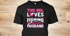 This Girl Loves Fishing With Her Husband T-Shirts, Hoodies, Sweatshirts, Premium Tee's - Men's and Women's Styles. ~Teespring